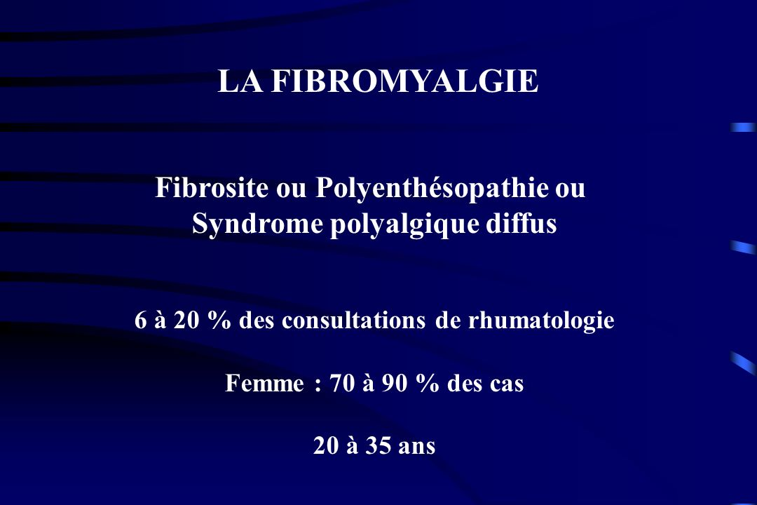 LA FIBROMYALGIE Fibrosite ou Polyenthésopathie ou