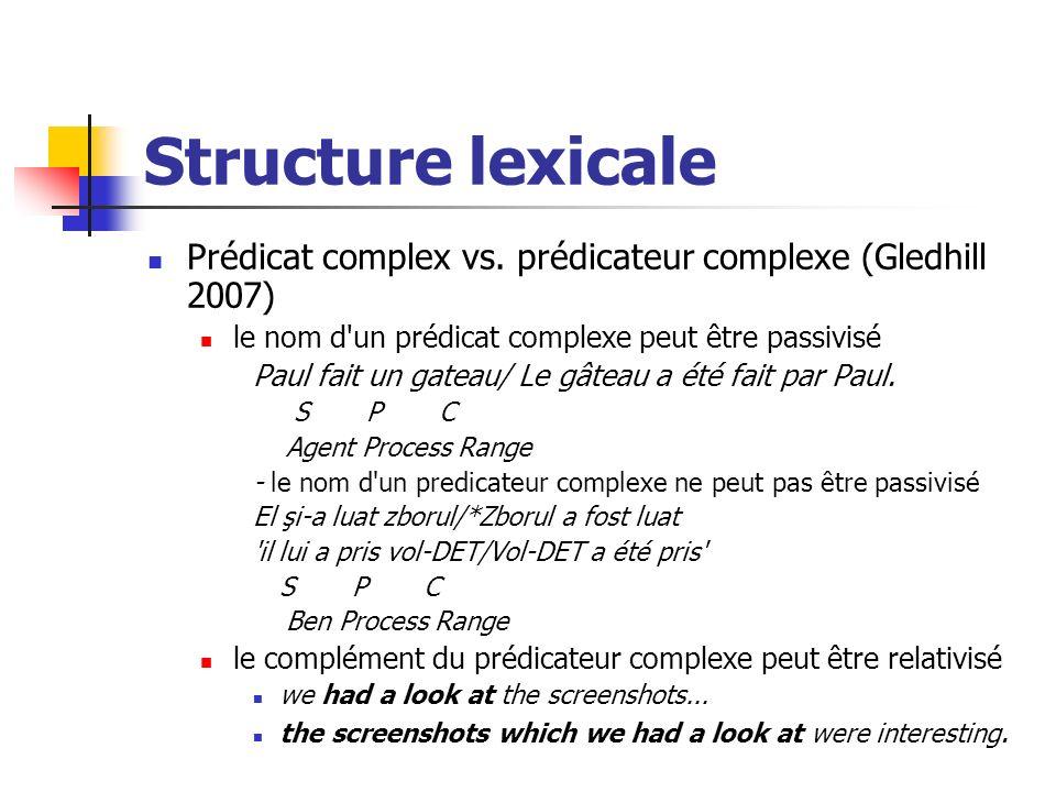 Structure lexicale Prédicat complex vs. prédicateur complexe (Gledhill 2007) le nom d un prédicat complexe peut être passivisé.