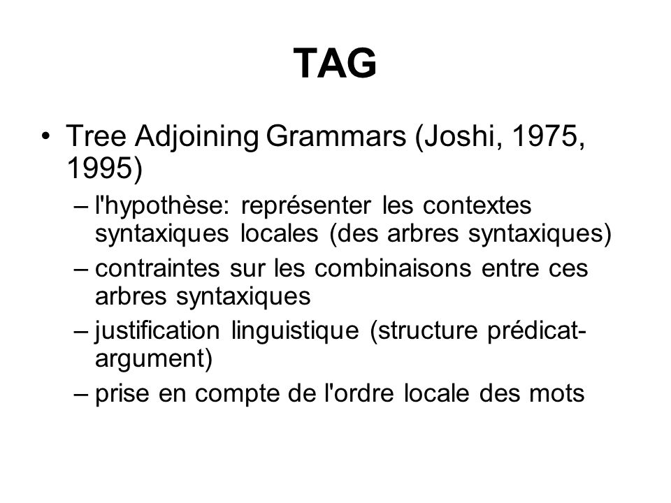 TAG Tree Adjoining Grammars (Joshi, 1975, 1995)
