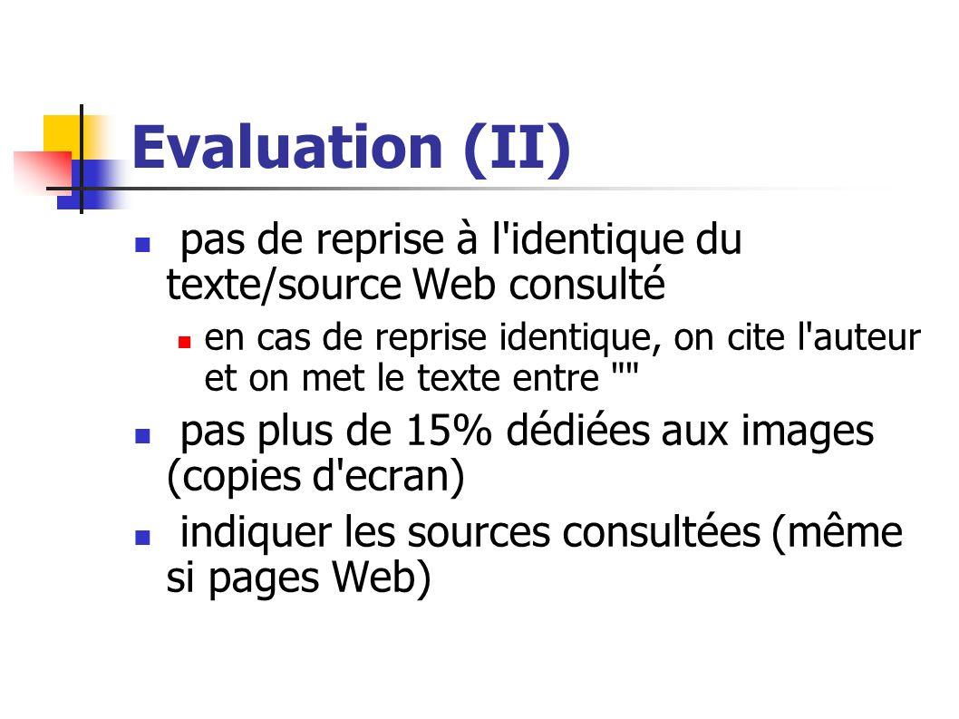 Evaluation (II) pas de reprise à l identique du texte/source Web consulté. en cas de reprise identique, on cite l auteur et on met le texte entre