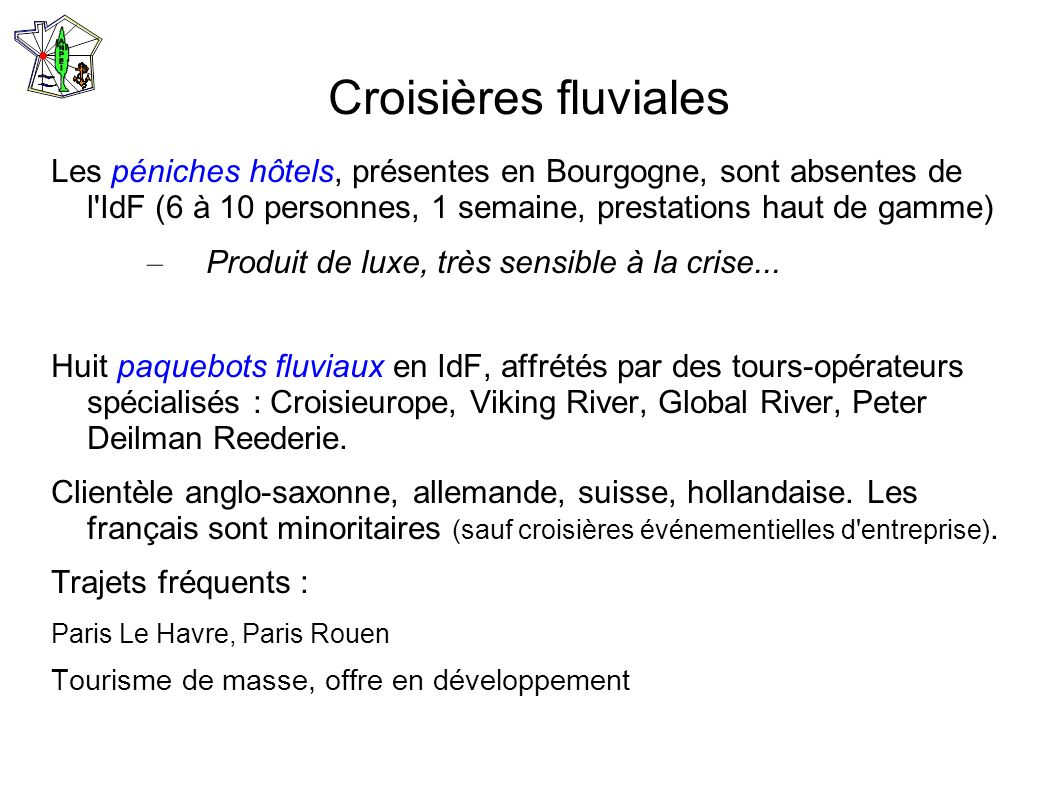 Croisières fluviales Les péniches hôtels, présentes en Bourgogne, sont absentes de l IdF (6 à 10 personnes, 1 semaine, prestations haut de gamme)