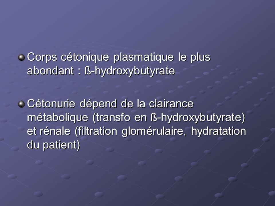 Corps cétonique plasmatique le plus abondant : ß-hydroxybutyrate