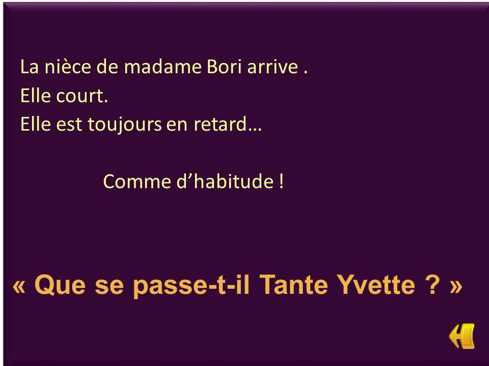 « Que se passe-t-il Tante Yvette »