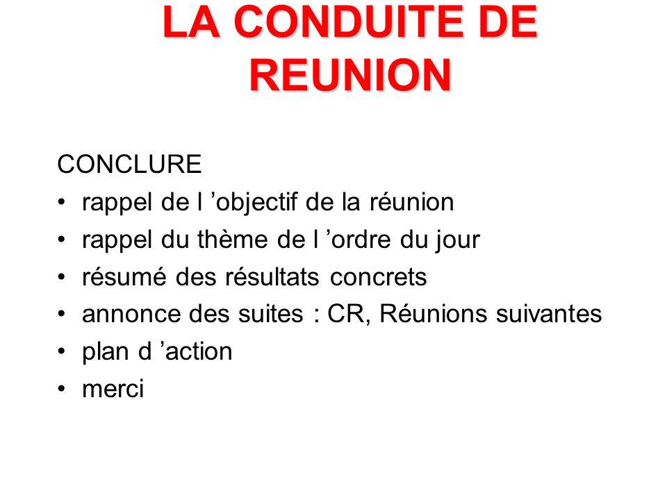 LA CONDUITE DE REUNION CONCLURE rappel de l 'objectif de la réunion