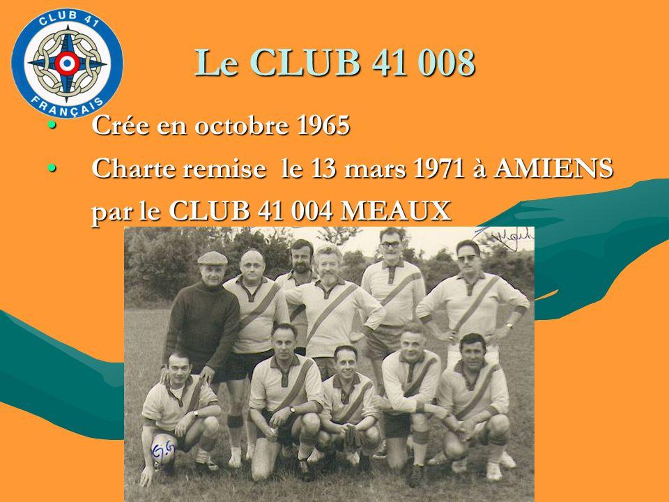 Le CLUB 41 008 Crée en octobre 1965. Charte remise le 13 mars 1971 à AMIENS.