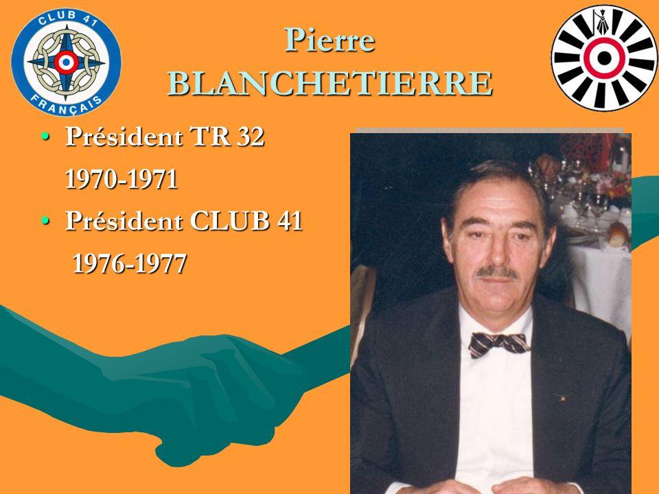 Pierre BLANCHETIERRE Président TR 32 1970-1971 Président CLUB 41