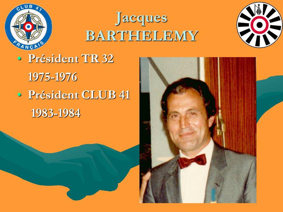 Jacques BARTHELEMY Président TR 32 1975-1976 Président CLUB 41