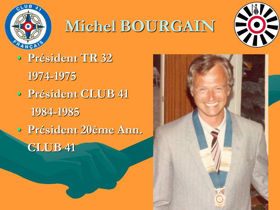 Michel BOURGAIN Président TR 32 1974-1975 Président CLUB 41 1984-1985