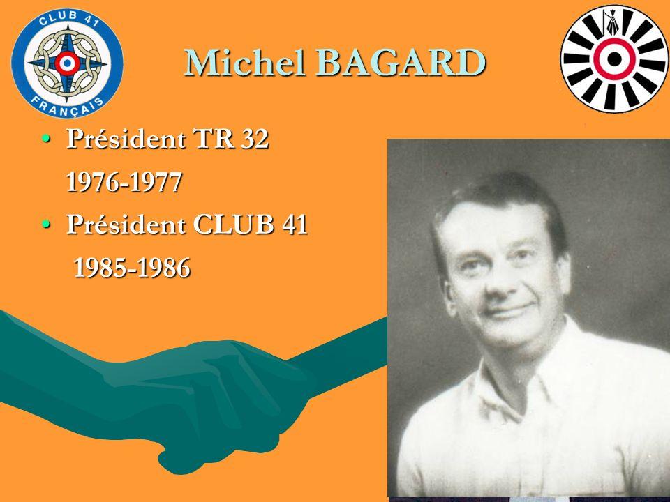 Michel BAGARD Président TR 32 1976-1977 Président CLUB 41 1985-1986