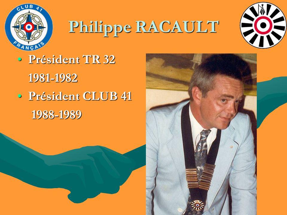 Philippe RACAULT Président TR 32 1981-1982 Président CLUB 41 1988-1989