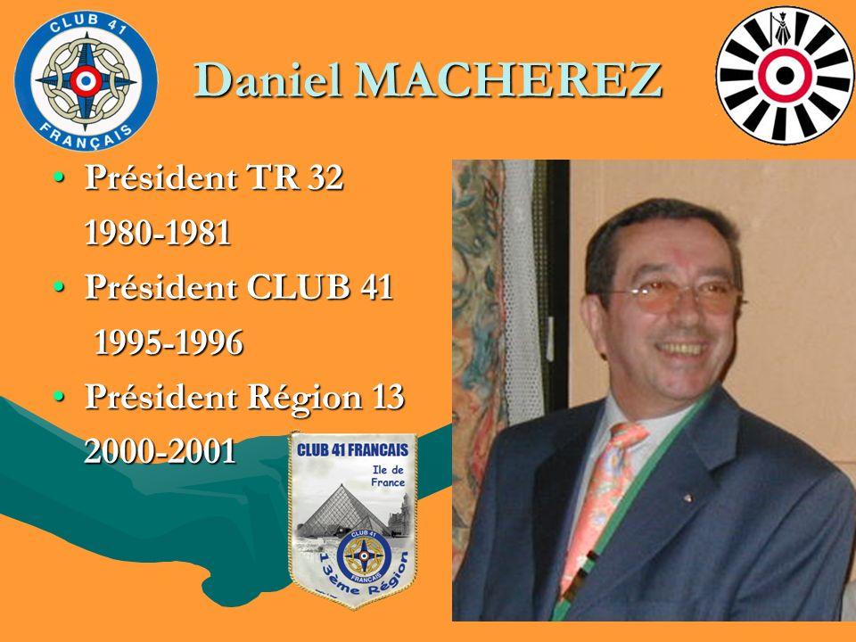 Daniel MACHEREZ Président TR 32 1980-1981 Président CLUB 41 1995-1996