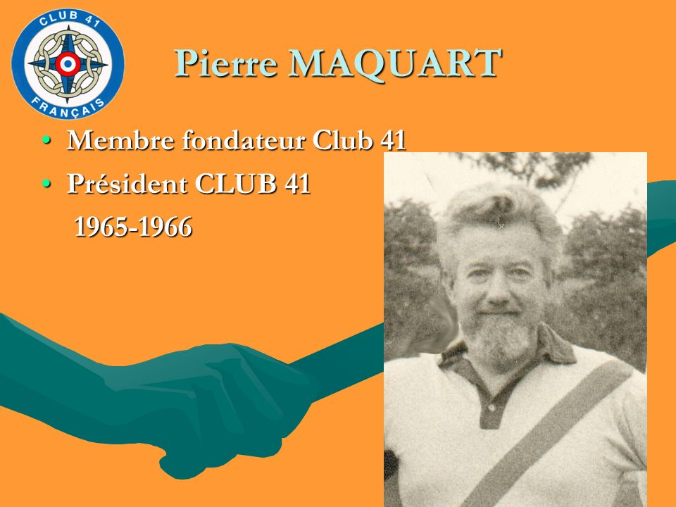 Pierre MAQUART Membre fondateur Club 41 Président CLUB 41 1965-1966
