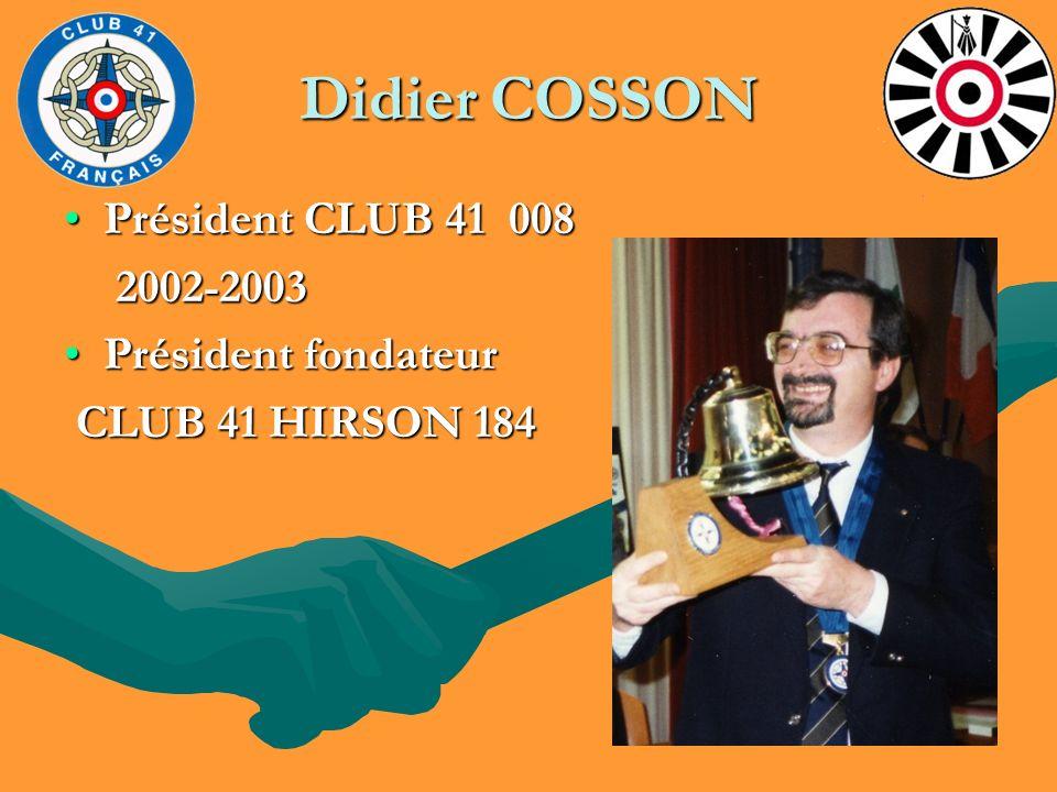 Didier COSSON Président CLUB 41 008 2002-2003 Président fondateur