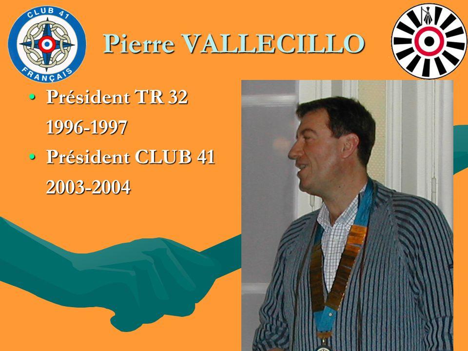 Pierre VALLECILLO Président TR 32 1996-1997 Président CLUB 41