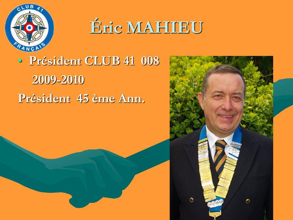 Éric MAHIEU Président CLUB 41 008 2009-2010 Président 45 ème Ann.