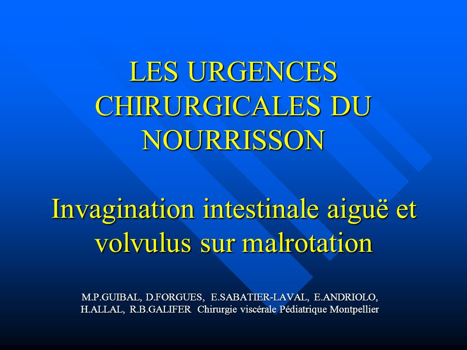 LES URGENCES CHIRURGICALES DU NOURRISSON Invagination intestinale aiguë et volvulus sur malrotation
