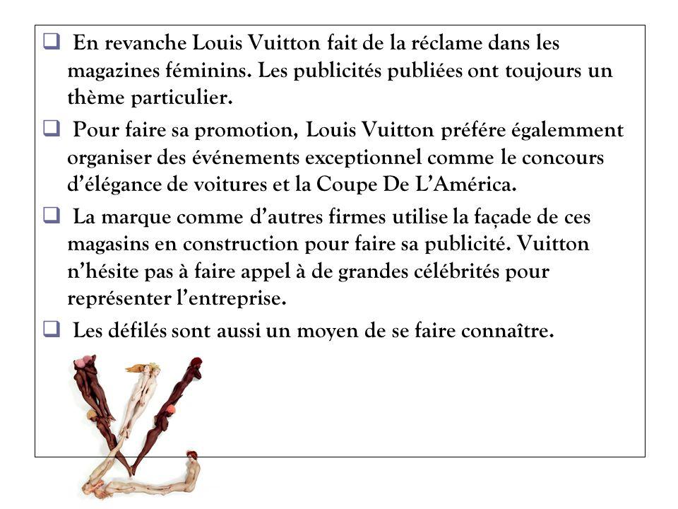 En revanche Louis Vuitton fait de la réclame dans les magazines féminins. Les publicités publiées ont toujours un thème particulier.
