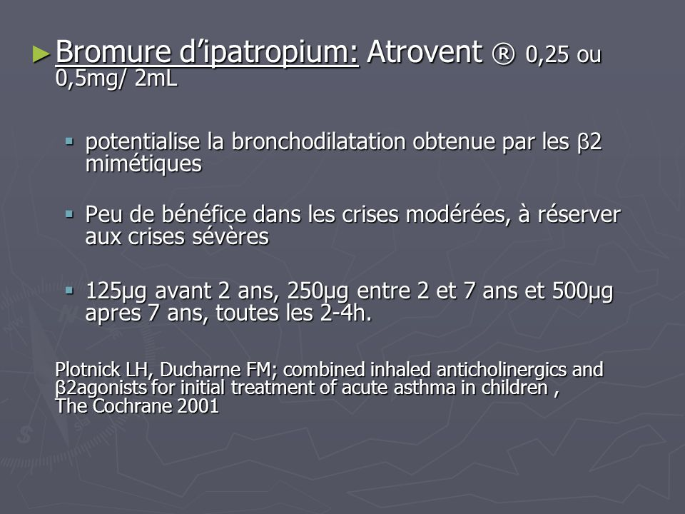 Bromure d'ipatropium: Atrovent ® 0,25 ou 0,5mg/ 2mL