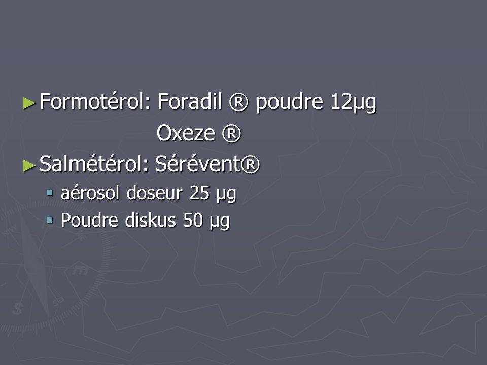 Formotérol: Foradil ® poudre 12µg Oxeze ® Salmétérol: Sérévent®