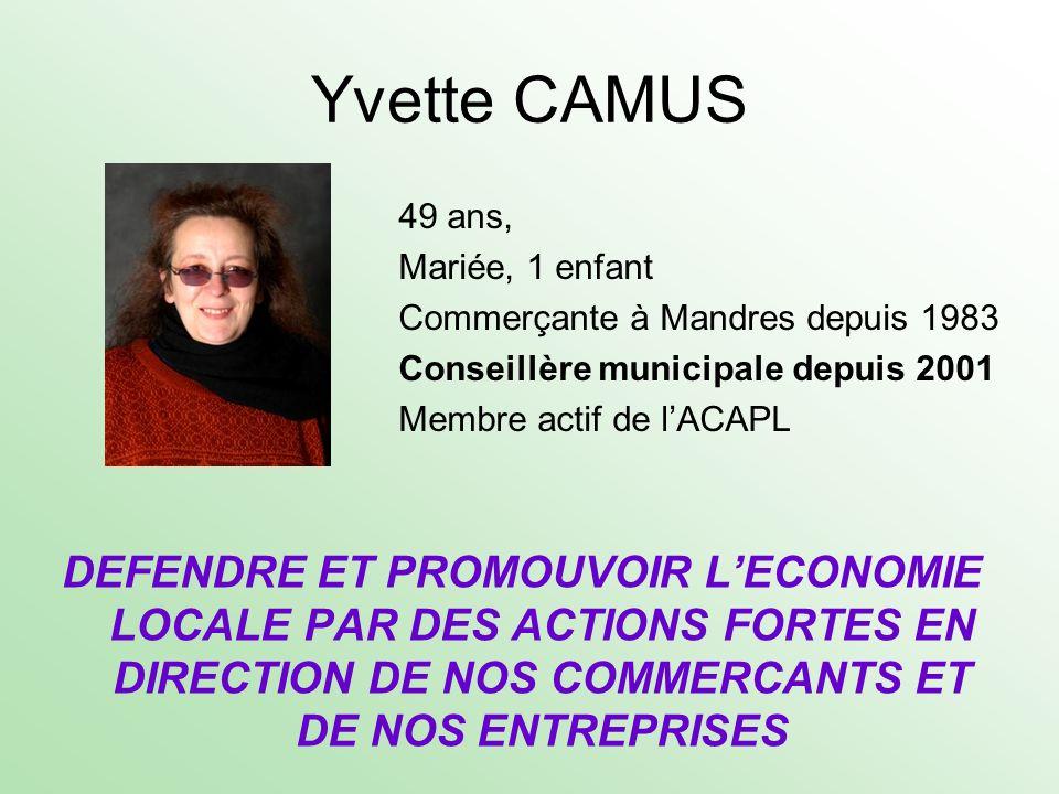 Yvette CAMUS49 ans, Mariée, 1 enfant Commerçante à Mandres depuis 1983 Conseillère municipale depuis 2001 Membre actif de l'ACAPL