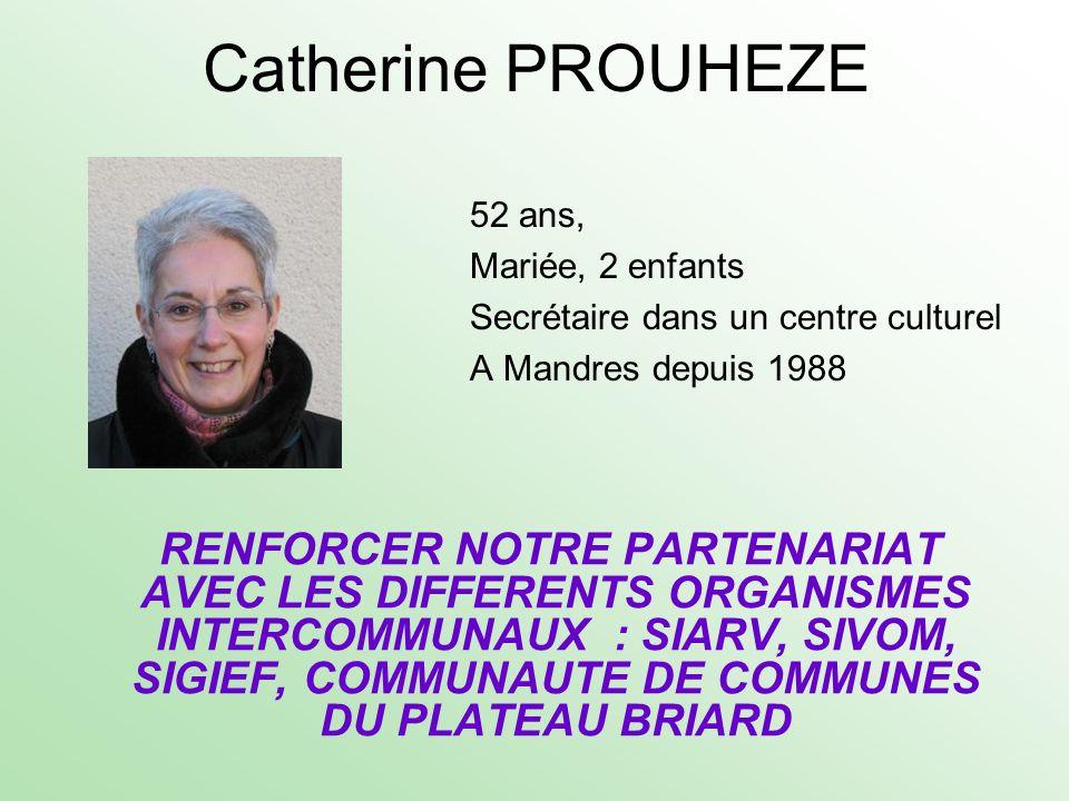 Catherine PROUHEZE 52 ans, Mariée, 2 enfants Secrétaire dans un centre culturel A Mandres depuis 1988