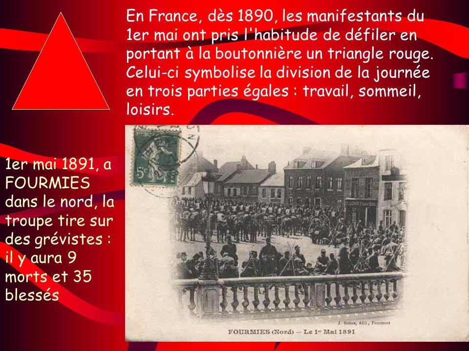 En France, dès 1890, les manifestants du 1er mai ont pris l habitude de défiler en portant à la boutonnière un triangle rouge. Celui-ci symbolise la division de la journée en trois parties égales : travail, sommeil, loisirs.