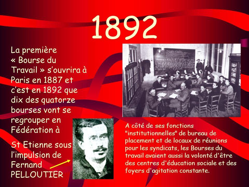 1892 La première « Bourse du Travail » s'ouvrira à Paris en 1887 et c'est en 1892 que dix des quatorze bourses vont se regrouper en Fédération à.