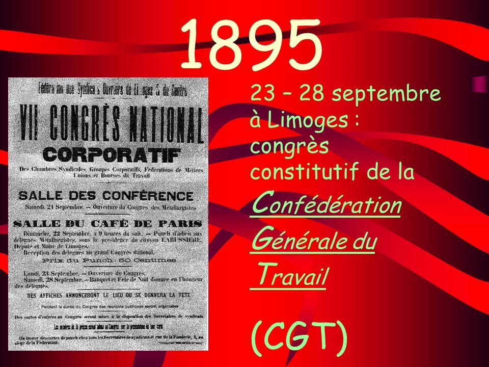 1895 23 – 28 septembre à Limoges : congrès constitutif de la Confédération Générale du Travail.