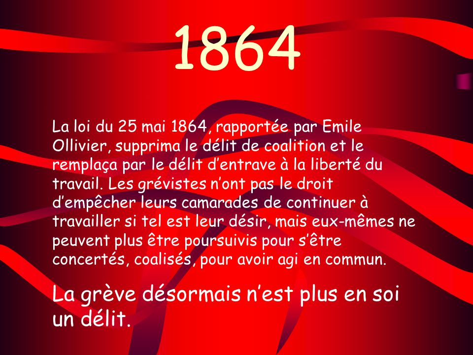 1864 La grève désormais n'est plus en soi un délit.
