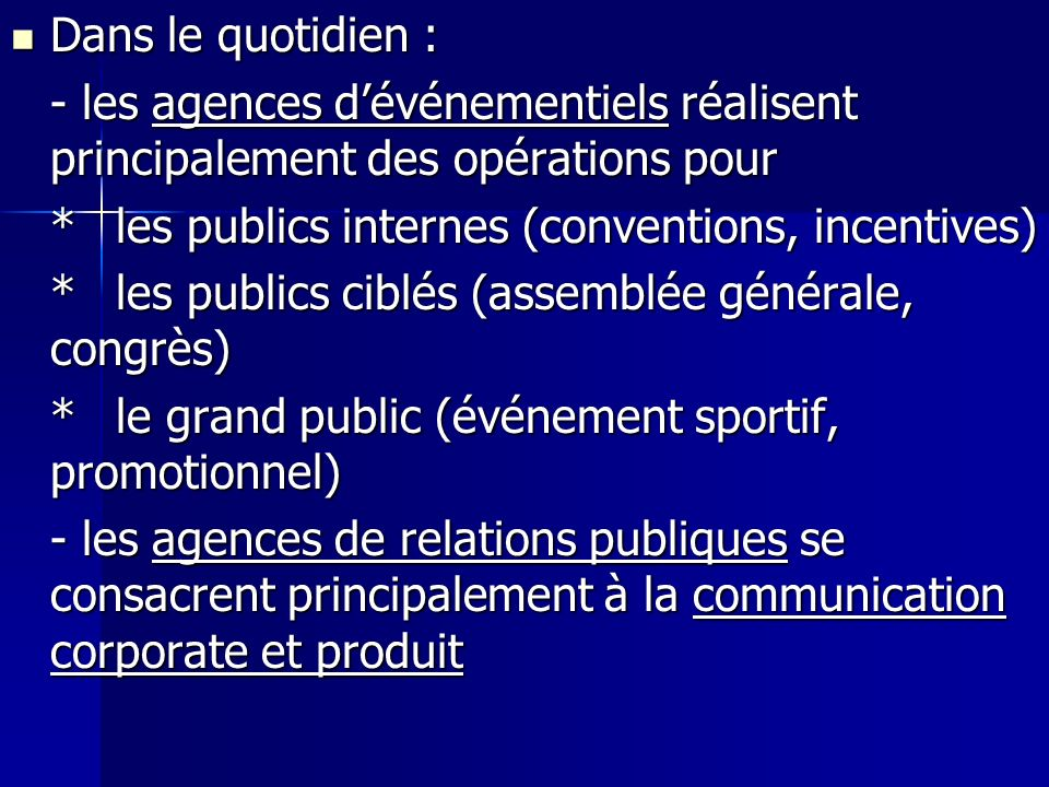 Dans le quotidien :- les agences d'événementiels réalisent principalement des opérations pour. * les publics internes (conventions, incentives)