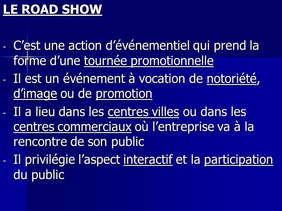 LE ROAD SHOWC'est une action d'événementiel qui prend la forme d'une tournée promotionnelle.