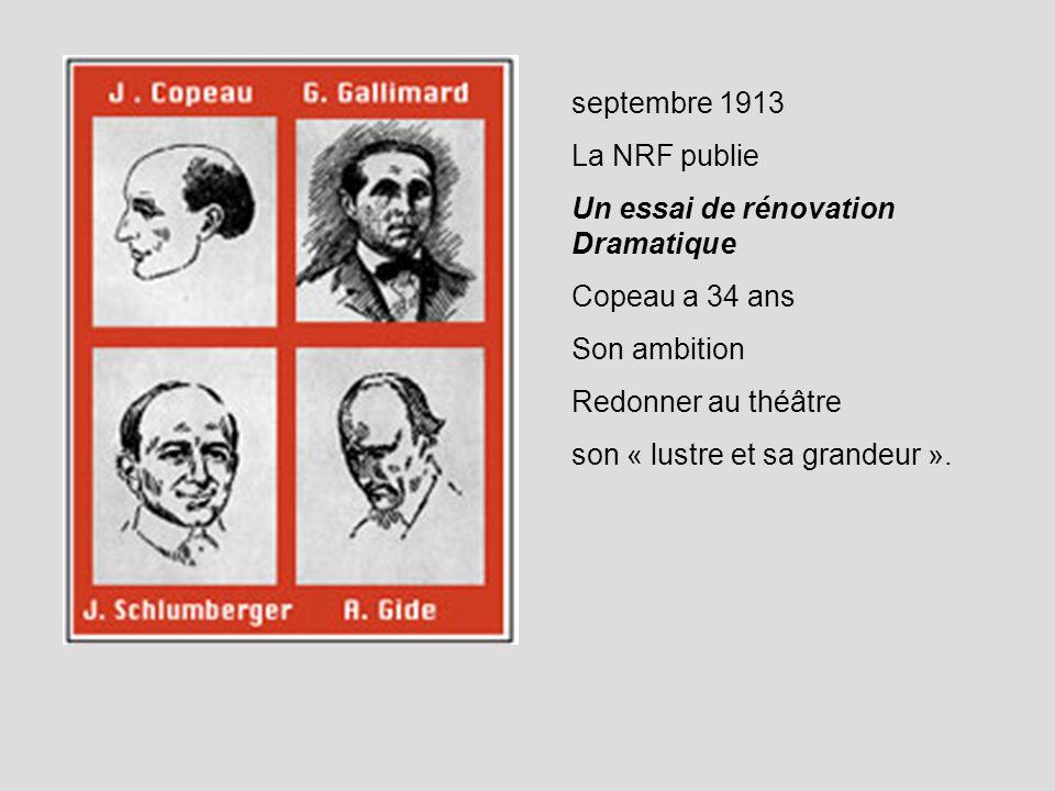 septembre 1913 La NRF publie. Un essai de rénovation Dramatique. Copeau a 34 ans. Son ambition. Redonner au théâtre.