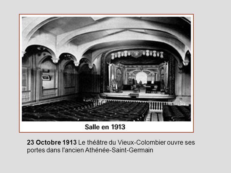 23 Octobre 1913 Le théâtre du Vieux-Colombier ouvre ses portes dans l ancien Athénée-Saint-Germain