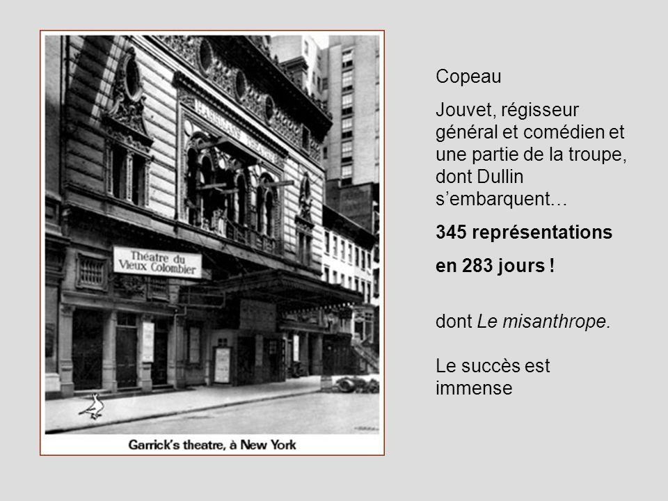 CopeauJouvet, régisseur général et comédien et une partie de la troupe, dont Dullin s'embarquent… 345 représentations.