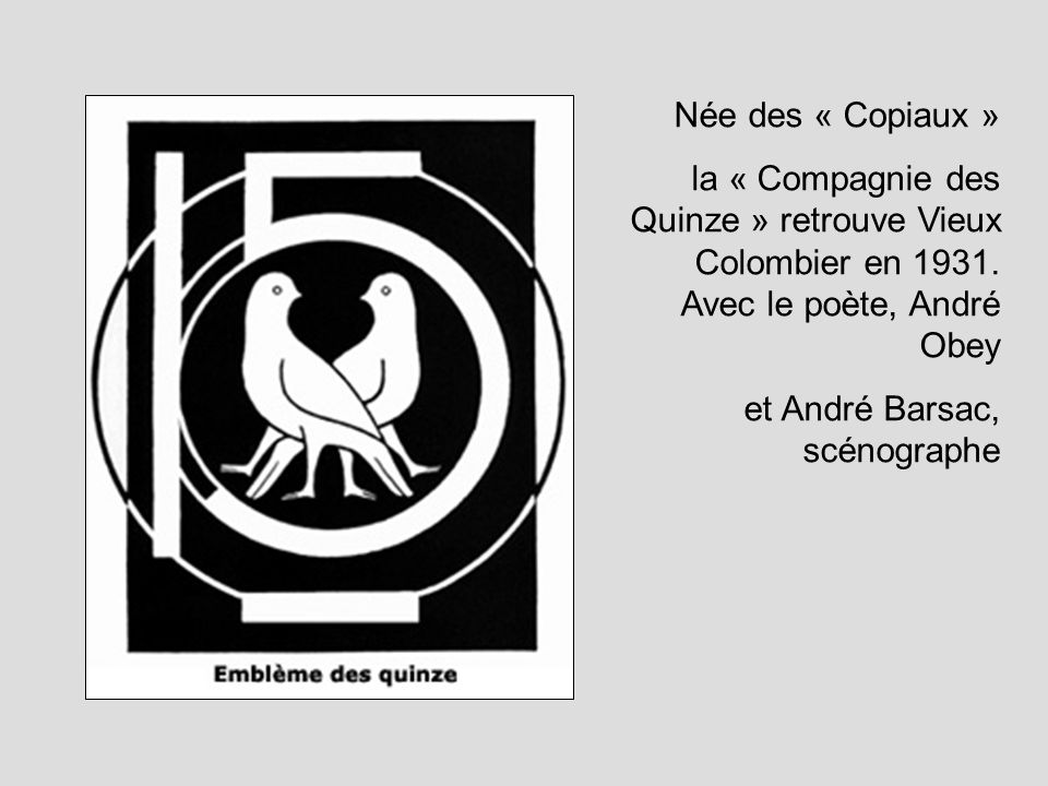 Née des « Copiaux » la « Compagnie des Quinze » retrouve Vieux Colombier en 1931. Avec le poète, André Obey.