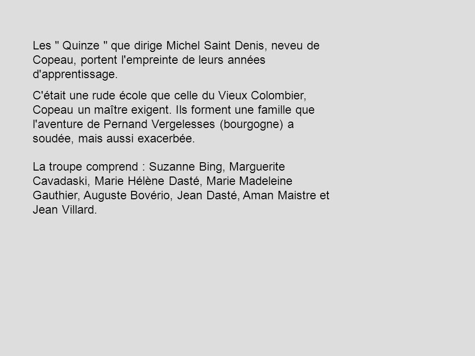 Les Quinze que dirige Michel Saint Denis, neveu de Copeau, portent l empreinte de leurs années d apprentissage.