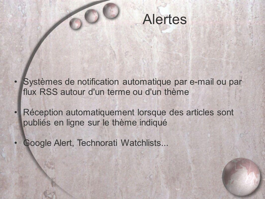 Alertes Systèmes de notification automatique par e-mail ou par flux RSS autour d un terme ou d un thème.