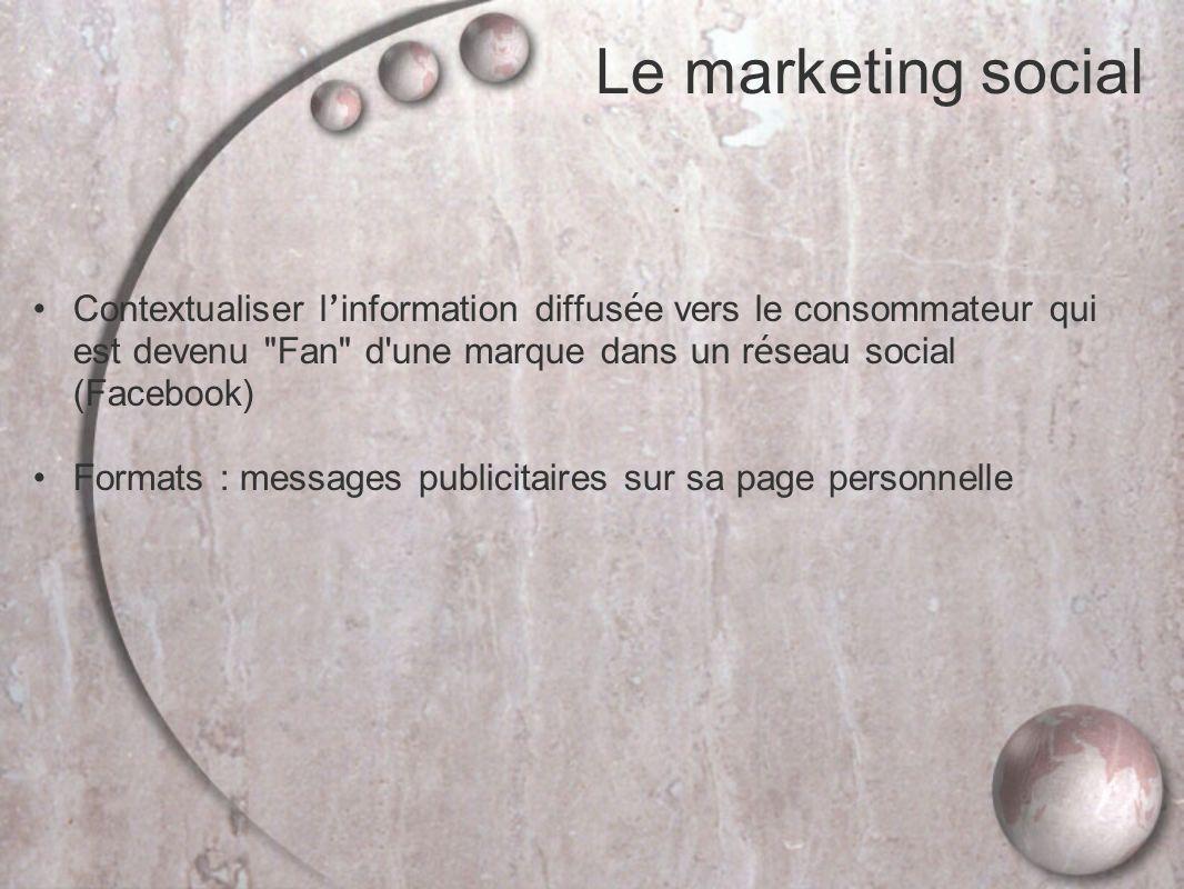 Le marketing social Contextualiser l'information diffusée vers le consommateur qui est devenu Fan d une marque dans un réseau social (Facebook)