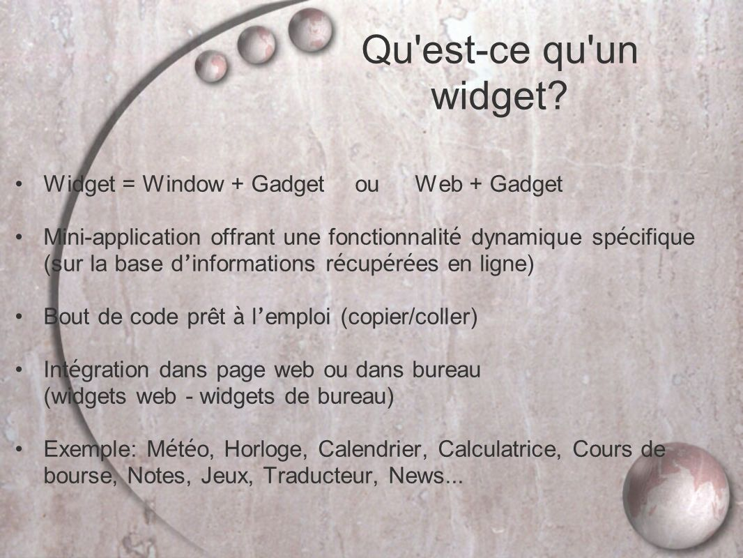 Qu est-ce qu un widget Widget = Window + Gadget ou Web + Gadget