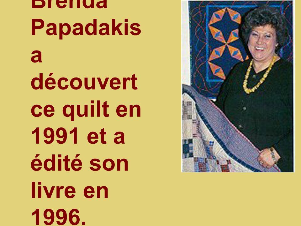 Brenda Papadakis a découvert ce quilt en 1991 et a édité son livre en 1996.