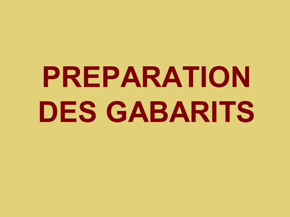PREPARATION DES GABARITS