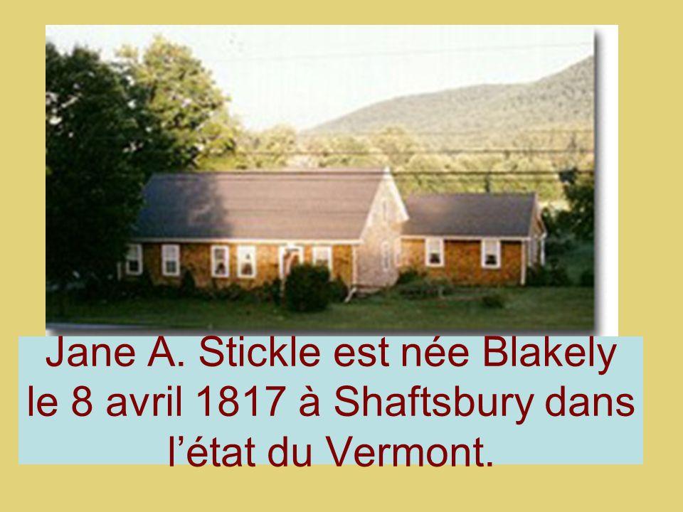 Jane A. Stickle est née Blakely le 8 avril 1817 à Shaftsbury dans l'état du Vermont.