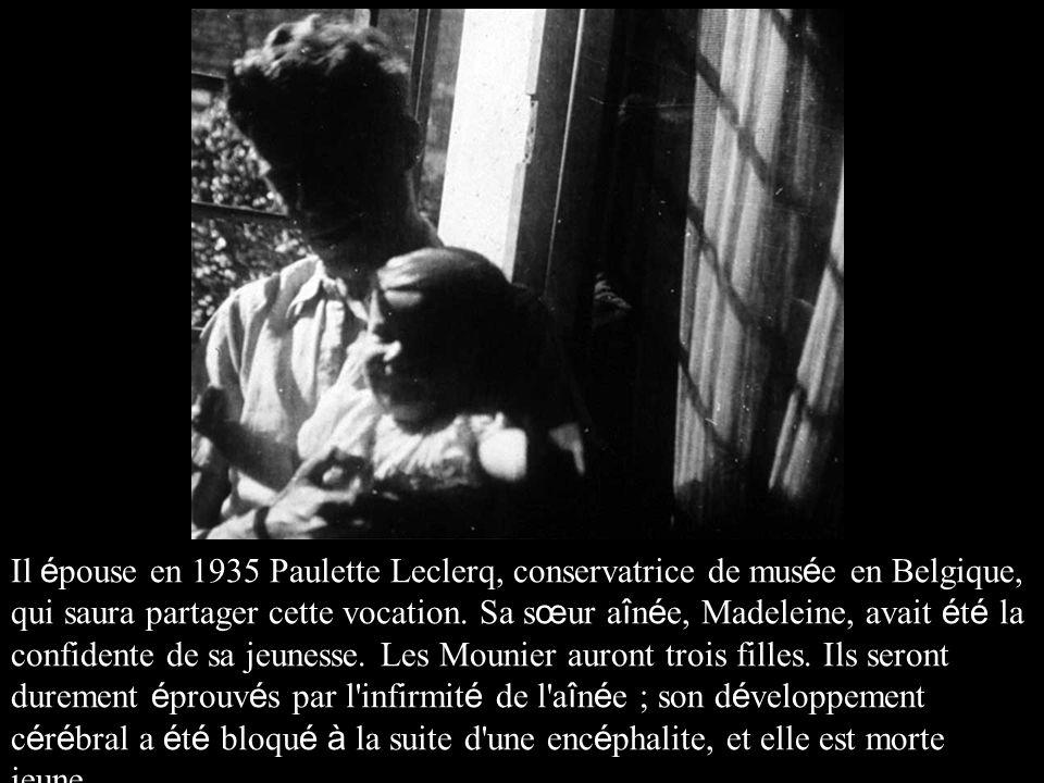 Il épouse en 1935 Paulette Leclerq, conservatrice de musée en Belgique, qui saura partager cette vocation.