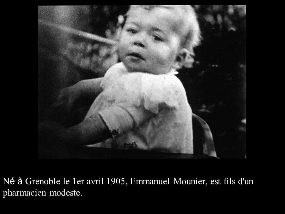 Né à Grenoble le 1er avril 1905, Emmanuel Mounier, est fils d un pharmacien modeste.