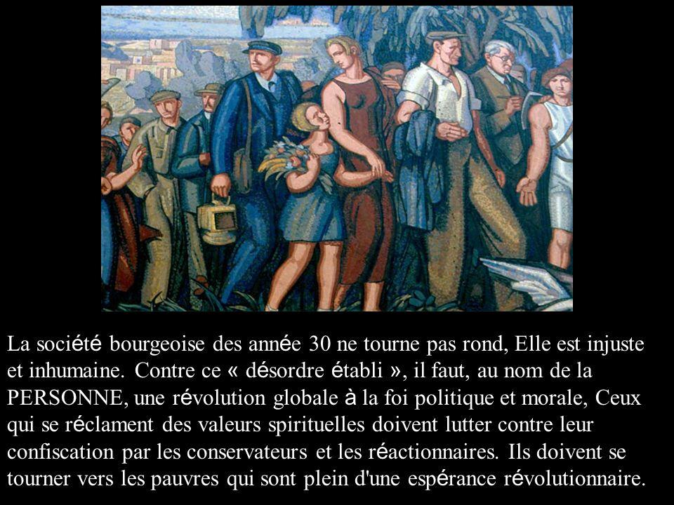 La société bourgeoise des année 30 ne tourne pas rond, Elle est injuste et inhumaine.