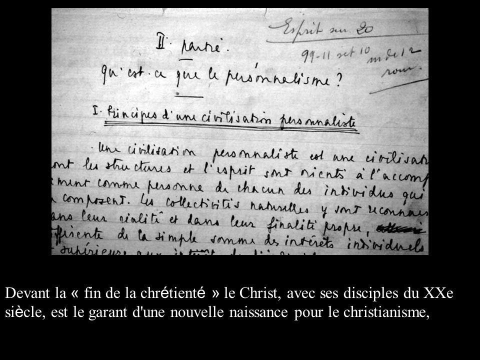 Devant la « fin de la chrétienté » le Christ, avec ses disciples du XXe siècle, est le garant d une nouvelle naissance pour le christianisme,