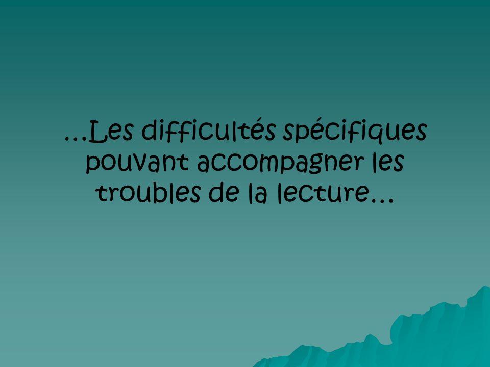 …Les difficultés spécifiques pouvant accompagner les troubles de la lecture…