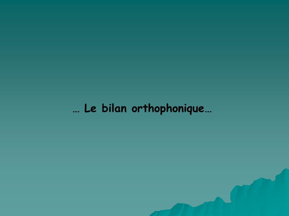 … Le bilan orthophonique…