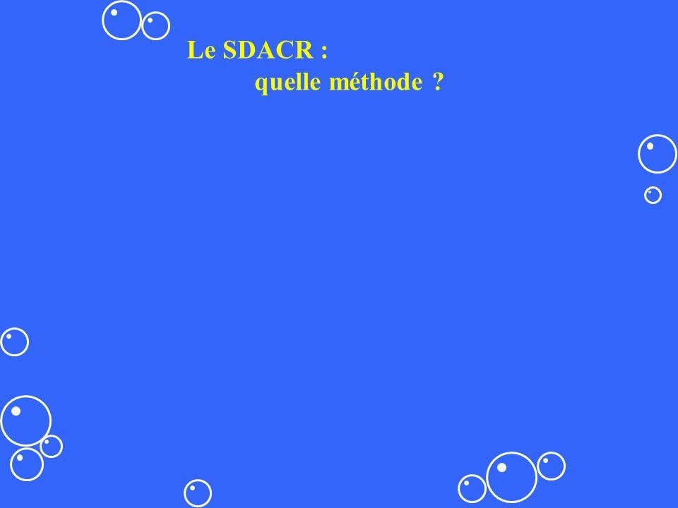 Le SDACR : quelle méthode