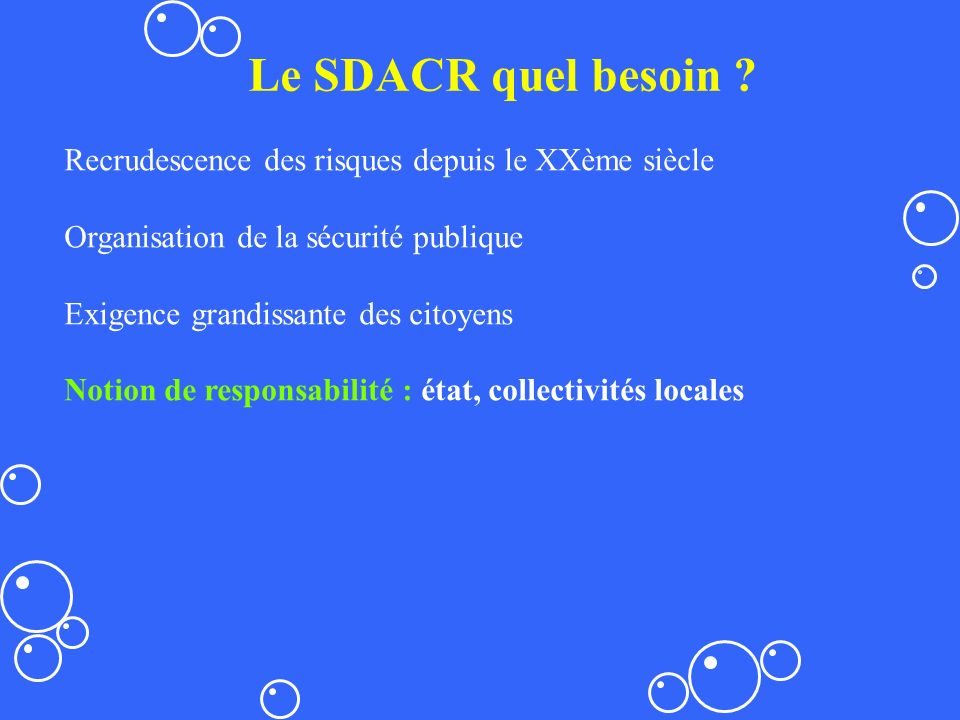 Le SDACR quel besoin Recrudescence des risques depuis le XXème siècle. Organisation de la sécurité publique.